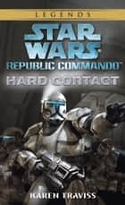 Hard Contact: Star Wars Legends (Republic Commando) ebook by Karen Traviss