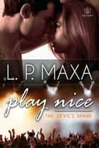 Play Nice ebook by L.P. Maxa