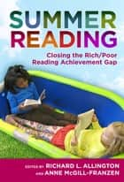 Summer Reading - Closing the Rich/Poor Reading Achievement Gap ebook by Richard L. Allington, Anne McGill-Franzen