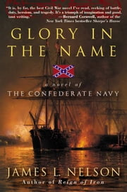 Glory in the Name - A Novel of the Confederate Navy ebook by James L. Nelson