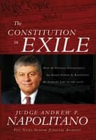 The Constitution in Exile - How the Federal Government Has Seized Power by Rewriting the Supreme Law of the Land ebook by Andrew P. Napolitano