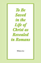 To Be Saved in the Life of Christ as Revealed in Romans ebook by Witness Lee