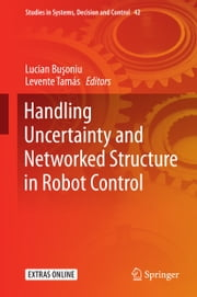 Handling Uncertainty and Networked Structure in Robot Control ebook by Lucian Busoniu,Levente Tamás