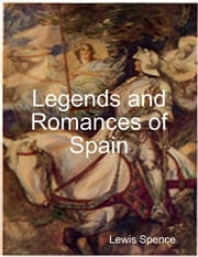 Legends and Romances of Spain ebook by Lewis Spence