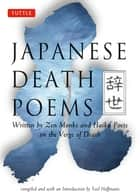 Japanese Death Poems - Written by Zen Monks and Haiku Poets on the Verge of Death ebook by Yoel Hoffmann
