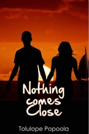 Nothing Comes Close ebook by Tolulope Popoola