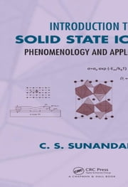 Introduction to Solid State Ionics: Phenomenology and Applications ebook by Sunandana, C. S.