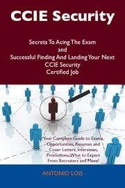 CCIE Security Secrets To Acing The Exam and Successful Finding And Landing Your Next CCIE Security Certified Job ebook by Antonio Lois