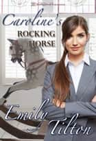 Caroline's Rocking Horse ebook by Emily Tilton