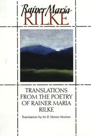 Translations from the Poetry of Rainer Maria Rilke ebook by Rainer Maria Rilke,M. D. Herter Norton