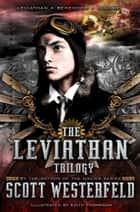 Scott Westerfeld: Leviathan Trilogy - Leviathan; Behemoth; Goliath ebook by Scott Westerfeld