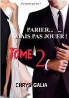 Parier... Mais pas jouer! - Tome 2 ebook by Chrys Galia