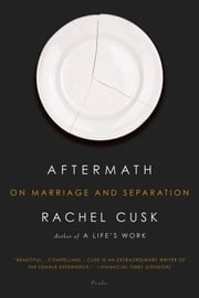 Aftermath - On Marriage and Separation ebook by Rachel Cusk