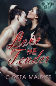 Love Me Tender - Hollywood Nights, #2 ebook by Christa Maurice