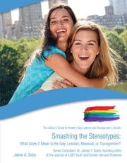 Smashing the Stereotypes - What Does It Mean to Be Gay, Lesbian, Bisexual, or Transgender? ebook by Jaime A. Seba