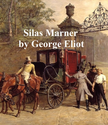Silas Marner, The Weaver of Raveloe ebook by George Eliot