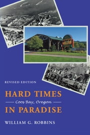 Hard Times in Paradise - Coos Bay, Oregon ebook by William G. Robbins