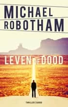 Leven of dood ebook by Michael Robotham