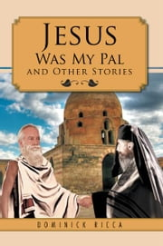 Jesus Was My Pal and Other Stories ebook by Dominick Ricca
