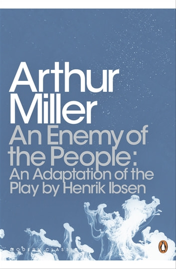 An Enemy of the People - An Adaptation of the Play by Henrik Ibsen eBook by Arthur Miller