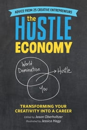 The Hustle Economy - Transforming Your Creativity Into a Career ebook by Jason Oberholtzer,Jessica Hagy