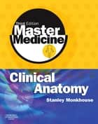 Master Medicine: Clinical Anatomy ebook by Dr. W. Stanley Monkhouse