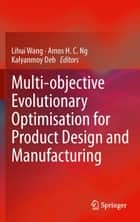 Multi-objective Evolutionary Optimisation for Product Design and Manufacturing ebook by Lihui Wang,Amos H. C. Ng,Kalyanmoy Deb