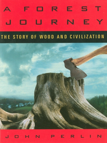 A Forest Journey: The Story of Wood and Civilization ebook by John Perlin