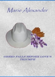Greed Falls Before Love's Triumph ebook by Marie Alexander
