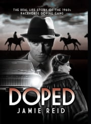 Doped - The Real Life Story of the 1960s Racehorse Doping Gang ebook by Jamie Reid