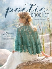 Poetic Crochet - 20 Shawls Inspired by Classic Poems ebook by Sara Kay Hartmann