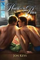 Heart of the Pines ebook by Jon Keys