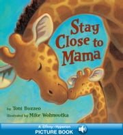 Stay Close to Mama - A Hyperion Read-Along ebook by Toni Buzzeo,Mike Wohnoutka