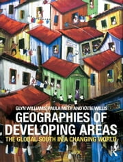 Geographies of Developing Areas: The Global South in a Changing World ebook by Williams, Glyn, Professor