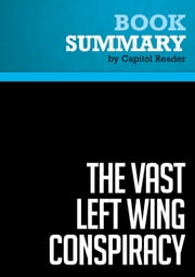 Summary of The Vast Left Wing Conspiracy - Byron York ebook by Capitol Reader