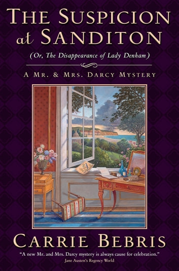 The Suspicion at Sanditon (Or, The Disappearance of Lady Denham) - A Mr. and Mrs. Darcy Mystery ebook by Carrie Bebris
