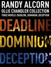 Ollie Chandler Collection - Three Novels: Deadline, Dominion, Deception ebook by Randy Alcorn