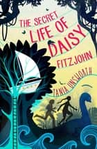 The Secret Life of Daisy Fitzjohn ebook by Tania Unsworth