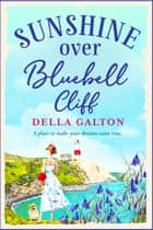Sunshine Over Bluebell Cliff - A wonderfully uplifting read for 2021 ebook by Della Galton