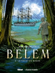 Belem Tome 3 - Le yacht du Bagne ebook by Jean-Yves Delitte