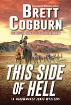 This Side of Hell ebook by Brett Cogburn