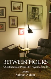 Between Hours - A Collection of Poems by Psychoanalysts ebook by Salman Akhtar