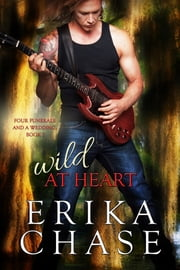 Wild at Heart (Four Funerals and a Wedding Book 2) ebook by Erika Chase