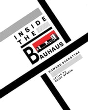 Inside the Bauhaus ebook by Dearstyne, Howard