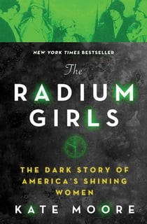 The Radium Girls - The Dark Story of America's Shining Women ebook by Kate Moore