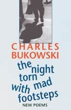 The Night Torn Mad With Footsteps ebook by Charles Bukowski