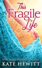 This Fragile Life ebook by Kate Hewitt