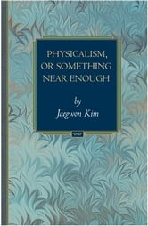 Physicalism, or Something Near Enough ebook by Jaegwon Kim