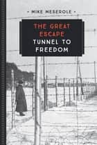 The Great Escape - Tunnel to Freedom eBook by Mike Meserole