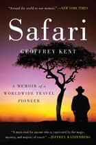 Safari - A Memoir of a Worldwide Travel Pioneer ebook by Geoffrey Kent